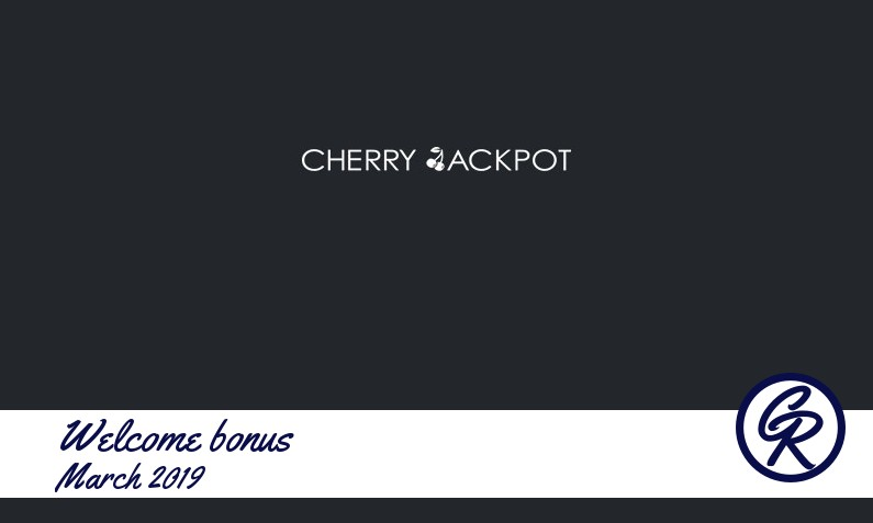 Latest Cherry Jackpot Casino recommended bonus March 2019