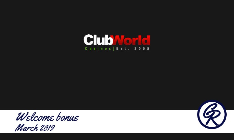 Latest Club World Casino recommended bonus March 2019