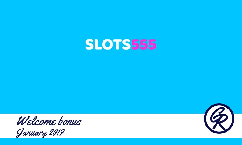 Latest Slots555 Casino recommended bonus January 2019